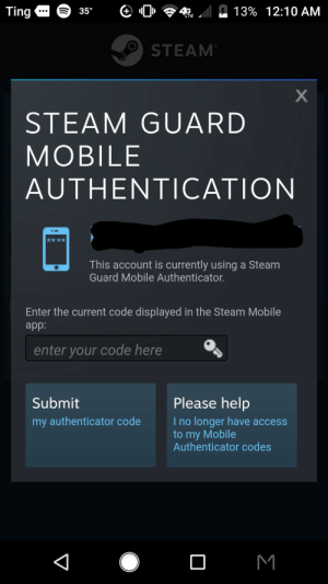 I can't sign on to the steam app without the mobile authenticator, which I can't see without signing into the app.: Ting  35  13% 12:10 AM  4¢  LTE  STEAM  X  STEAM GUARD  МOBILE  AUTHENTICATION  This account is currently using a Steam  Guard Mobile Authenticator.  Enter the current code displayed in the Steam Mobile  app:  enter your code here  Please help  Submit  I no longer have access  to my Mobile  Authenticator codes  my authenticator code  M  V I can't sign on to the steam app without the mobile authenticator, which I can't see without signing into the app.