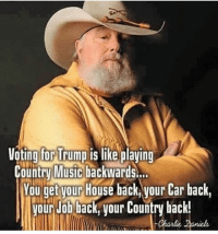 Getting merica back 🇺🇸 Tag a friend 🦅: ting for Trump  Country Music backwards..  Yau get yourHouse hack, your Car hack,  Voting for Trump is like playing  our Job back, your Country back!  Charlie aniels Getting merica back 🇺🇸 Tag a friend 🦅