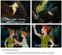Disney, Memes, and Forever: Tinker Bell! I hereby  banish you forever!  Alright for a week then!  lease, not fore Ver  bemusedly bespectacled  HI HAVE ALWAYS ADORED THE NEVERLAND JUSTICE SYSTEM Justice System - Alternative Disney