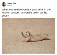 Dank, Soon..., and Couch: Tinker Elle  @elle91  When you realize you left your drink in the  kitchen as soon as you lie down on the  couch