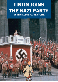 nazi: TINTIN JOINS  THE NAZI PARTY  A THRILLING ADVENTURE