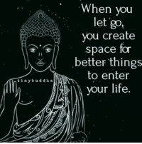 Life, Memes, and Buddha: tiny buddha  When you  let go,  you create  space for  better things  to enter  your life Via @inner.bliss ☺🌹 letgo freeyourmind awakespiritual