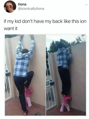 credit and consent: @iconicallytiona: tiona  @iconicallytiona  if my kid don't have my back like this ion  want it credit and consent: @iconicallytiona