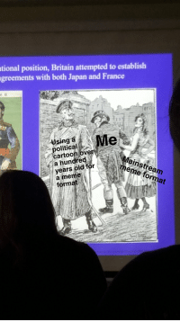 Meme, Cartoon, and France: tional position, Britain attempted to establish  greements with both Japan and France  poitecal Me  years bld toreme egm  politicall  cartoon over  a hundred  Mainstream  a meme  format Me irl