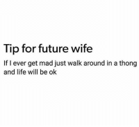 True. https://t.co/8ksvvAsmHx: Tip for future wife  If I ever get mad just walk around in a thong  and life will be ok True. https://t.co/8ksvvAsmHx