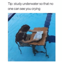 Crying, Funny, and Memes: Tip: study underwater so that no  one can see you crying @funny is a must follow 😂