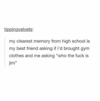 """I just saw the cutest house ever: tippingvelvets:  my clearest memory from high school is  my best friend asking if i'd brought gym  clothes and me asking """"who the fuck is  jim I just saw the cutest house ever"""
