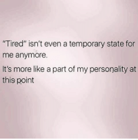 """Pretty much. . • @DOYOUEVEN 👈🏼 FREE SHIPPING on ALL ORDERS! 🚚🌎 link in BIO ✔️: """"Tired"""" isn't even a temporary state for  me anymore.  It's more like a part of my personality at  this point Pretty much. . • @DOYOUEVEN 👈🏼 FREE SHIPPING on ALL ORDERS! 🚚🌎 link in BIO ✔️"""