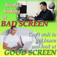 Good, Home, and MeIRL: Tired o  lookin  at  0  BAR SCREEN  Can't wait to  get home  and look at  GOOD SCREEN meirl