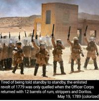 Memes, Strippers, and History: Tired of being told standby to standby the enlisted  revolt of 1779 was only quelled when the Officer Corps  returned with 12 barrels of rum, strippers and Doritos.  May 19, 1789 (colorized Today in history..