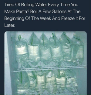 Life hack by fatstrat228 MORE MEMES: Tired Of Boiling Water Every Time You  Make Pasta? Boil A Few Gallons At The  Beginning Of The Week And Freeze It For  Later. Life hack by fatstrat228 MORE MEMES