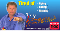 "Reddit, Today, and Sleeping: Tired of  TM  - Aging  Eating  Sleeping  TM  TM  Tr  Scens  AS SEEN ON  ERROR  Today: just call 1-800-273-825 <p>[<a href=""https://www.reddit.com/r/surrealmemes/comments/840prm/infomercial_from_error/"">Src</a>]</p>"