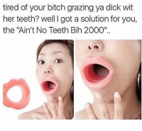 """What a time to be alive 😂😂 @funnycahitstrue: tired of your bitch grazing ya dick wit  her teeth? well I got a solution for you,  the """"Ain't No Teeth Bih 2000"""" What a time to be alive 😂😂 @funnycahitstrue"""