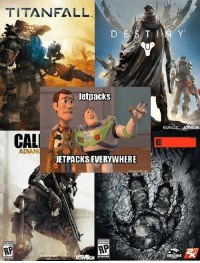Shooters, Tin, and Cal: TİTANFALL  TIN Y  letpacks  BUN  CAL  ADAN  JETPACKSEVERYWHERE  RP  RP  릿 <p>Recent First Person Shooters in a Nutshell</p>