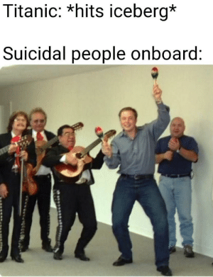 Dank, Memes, and Target: Titanic: *hits iceberg*  Suicidal people onboard: Today is the day by intelligentmemer MORE MEMES