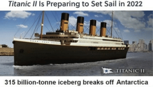 .: Titanic II Is Preparing to Set Sail in 2022  TITANIC II  315 billion-tonne iceberg breaks off Antarctica .