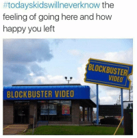 Blockbuster, Funny, and The Feels: titodayskidswillneverknow the  feeling of going here and how  happy you left  BLOCKBUSTER  BLOCKBUSTER VIDEO So true 😂😂😂