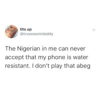 Memes, Phone, and Tits: tits up  @trusssssmidaddy  The Nigerian in me can never  accept that my phone is water  resistant. I don't play that abeg Raise your hands if this is you 😂😂🙋🏽‍♂️🙋🏽 . KraksTV