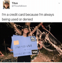 Dank, Credit Cards, and 1738: Titus  @Titus Adkison  I'm a credit card because I'm always  being used or denied  USAA  1738-420-6961  VISA  TITUS CADKISON