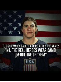 """Hockey, The Game, and Game: TJ OSHIE WHEN CALLED A HERO AFTER THE GAME:  """"NO. THE REAL HEROES WEAR CAMO  'M NOT ONE OF THEM""""  USA R-E-S-P-E-C-T -Goo"""