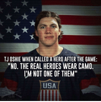 """National Hockey League (NHL), The Game, and Game: TJ OSHIE WHEN CALLED A HERO AFTER THE GAME:  """"NO. THE REAL HEROES WEAR CAMO  I'M NOT ONE OF THEM  USA  E770"""