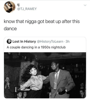 Dance: tj  @TJ_RAMEY  know that nigga got beat up after this  dance  Lost In History @HistoryToLearn · 3h  A couple dancing in a 1950s nightclub