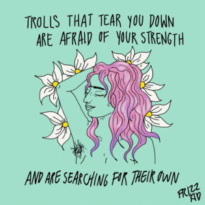 Tumblr, Blog, and Http: TKOLIS THAT TEAR YOU DOWN  ARE AFRAID OF YOUR STRENGTH  AV thefrizzkid:  trolls that tear you down are afraid of your strength, and are searching for their own. 🌸 They ain't gonna find it being jerks online though.