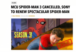 Molly, Sony, and Spider: TL DR  MCU SPIDER-MAN 3 CANCELLED, SONY  TO RENEW SPECTACULAR SPIDER-MAN  BY MOLLY FREEMAN  ON JUL 02, 2019 IN SR ORIGINALS  SEASON 3!  CANCELLED I like what I see
