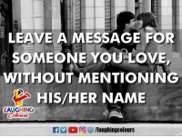 Love, Indianpeoplefacebook, and Her: Tl  ITT  TI  ITI  LEAVE A MESSAGE FOR  SOMEONE YOU LOVE,  WITHOUT MENTIONING  HIS/HER NAME  LAUGHING