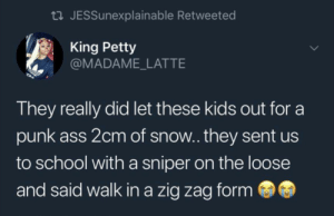 Good Ol Days by emmanuelkkyei MORE MEMES: tl JESSunexplainable Retweeted  King Petty  @MADAME_LATTE  They really did let these kids out for a  punk ass 2cm of snow.. they sent us  to school with a sniper on the loose  and said walk in a zig zag form Good Ol Days by emmanuelkkyei MORE MEMES