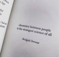 Science, Chemistry, and Ips: tlects  Ips  chemistry between people  is the strangest science of all  i had seea  already  Bridgett Devoue