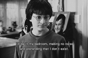 Bedroom: Tll be in my bedroom, making no noise  and pretending that I don't exist