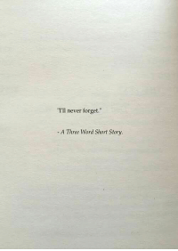 "Word, Never, and Three: T'll never forget.""  A Three Word Short Story."