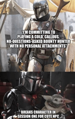 """The first episode of the Mandalorian is the perfect example of players that toss away defining character traits at the drop of a hat: """"TM COMMITTING TO  PLAYING A COLD CALLOUS,  NO-QUESTIONS-ASKED BOUNTY HUNTER  WITH NO PERSONAL ATTACHMENTS""""  BREAKS CHARACTER IN  SESSION ONE FOR CUTE NPC The first episode of the Mandalorian is the perfect example of players that toss away defining character traits at the drop of a hat"""