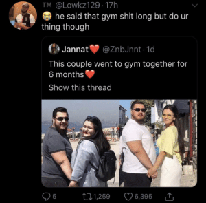 blacktwittercomedy:  Black Twitter Comedy: TM @Lowkz129 · 17h  he said that gym shit long but do ur  thing though  ep  Jannat  @ZnbJnnt · 1d  This couple went to gym together for  6 months  Show this thread  O5  ♡ 6,395  271,259 blacktwittercomedy:  Black Twitter Comedy