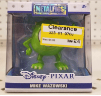 "Pixar, Tumblr, and Blog: TM  METALFICS  Clearance  323 01 0706  Was $4.99Now $2.40  ISNED PIXAR  MIKE WAZOWSK <p><a href=""http://awesomacious.tumblr.com/post/173415003933/i-cant-believe-it-im-on-sale"" class=""tumblr_blog"">awesomacious</a>:</p>  <blockquote><p>I can't believe it. I'm… on sale!</p></blockquote>"