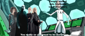Maybe the Sorting Hat telling everyone that Classism is a bad thing had some merit: tm  People sorted  into Slytherin  via Pottermore  You make us ashamed to be Ourselves Maybe the Sorting Hat telling everyone that Classism is a bad thing had some merit