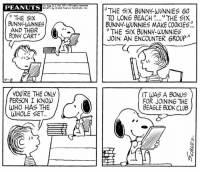 This strip was published on April 8, 1971. 🐰📚: Tm. Reg, US Pat  ghts  PEANUTS  D197i by United Feature Syndicate, Inc.  THE SIX  BUNN WUNNIES  AND THEIR  PONY CART  4-8  YOURE THE ONLY  PERSON I KNOW  WHO HAS THE  WHOLE SET  (I  THE SIX BUNNY WUNNIES GO  TO LONG BEACH  THE SIX  BUNNY-WUNNIES MAKE COOKIES.  THE SIX BUNNY-WUNNIES  JOIN AN ENCOUNTER 6ROUP  IT WAS A BONUS  FOR JOINING THE  BEAGLE BOOK CLUB This strip was published on April 8, 1971. 🐰📚