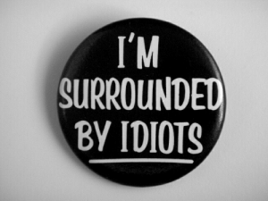 Surrounded, Idiots, and Surrounded by Idiots: T'M  SURROUNDED  BY IDIOTS