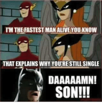 Every time I see this episode I laugh- Darkseid #GothamCityMemes: T'M THEFASTEST MAN ALIVE YOU KNOW  THAT EXPLAINS WHY YOU'RE STILL SINGLE  DAAAAAMN!  SON!!! Every time I see this episode I laugh- Darkseid #GothamCityMemes