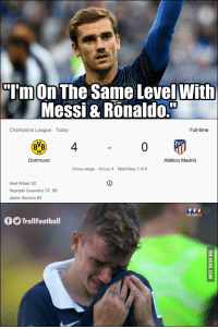 Memes, Champions League, and Messi: TmOn The Same LevelWith  Messi & Ronaldo.  Champions League Today  Full-time  BVB 4  09  Dortmund  Atlético Madrid  Group stage Group A Matchday 3 of 6  Axel Witsel 38  Raphaël Guerreiro 73', 89  Jadon Sancho 83  TFI  EN DIRECT  TrollFootball 😂😂 https://t.co/JzuD2qHJMU