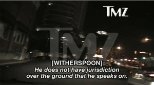 Tmz, Jurisdiction, and  Witherspoon: TMZ  [WITHERSPOON]  He does not have jurisdiction  over the ground that he speaks on.