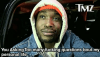 When anyone asks me about my relationship status. https://t.co/WJLEYWh2Vr: TMZ  You Asking Too many fucking questions bout my  personal life When anyone asks me about my relationship status. https://t.co/WJLEYWh2Vr