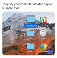 Chrome, Google, and Internet: Tney say your computer desktop saysa  lot about you  Emergency Memes  in case of no internet  Slack  iTunes  C ag  Google Chrome  MEMES I'll give him one thing... his desktop is a lot cleaner than mine memesapp