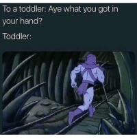 Dank Memes, No Lie, and Got: To a toddler: Aye what you got in  your hand?  Toddler: No lie 😂