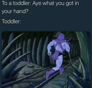 """""""I'll never tell, mwahaha!"""" by pdtecrj2 FOLLOW 4 MORE MEMES.: To a toddler: Aye what you got in  your hand?  Toddler: """"I'll never tell, mwahaha!"""" by pdtecrj2 FOLLOW 4 MORE MEMES."""