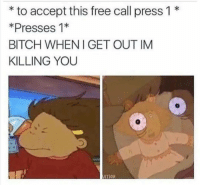 Boiii I ran: to accept this free call press 1  Presses 1  BITCH WHEN I GET OUT IM  KILLING YOU  MATION Boiii I ran