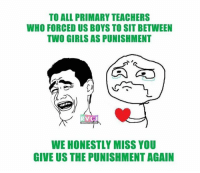 Girls, Memes, and Boys: TO ALL PRIMARY TEACHERS  WHO FORCED US BOYS TO SIT BETWEEN  TWO GIRLS AS PUNISHMENT  RVC  WE HONESTLY MISS YOU  GIVE US THE PUNISHMENT AGAIN Bachpan ki yaadein! rvcjinsta