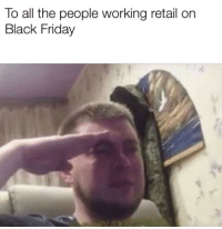 Black Friday, Friday, and Black: To all the people working retail on  Black Friday