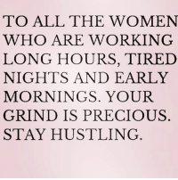 Precious, Women, and Girl Memes: TO ALL THE WOMEN  WHO ARE WORKING  LONG HOURS, TIRED  NIGHTS AND EARLY  MORNINGS. YOUR  GRIND IS PRECIOUS  STAY HUSTLING KEEP ON SHINING ✨ ( @alloileverything )